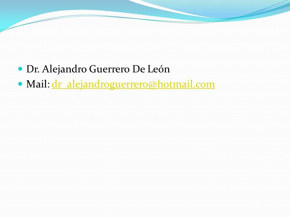 Dr. Alejandro Guerrero De León Mail: dr_alejandroguerrero@hotmail.comdr_alejandroguerrero@hotmail.com