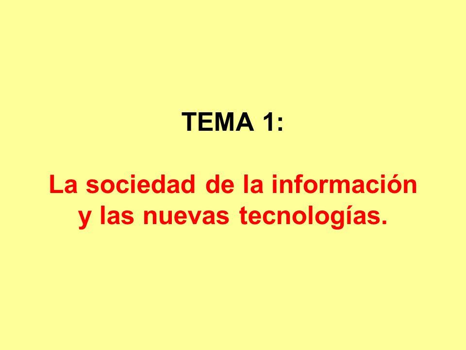 1.- La sociedad de la información.2.- Las tecnologías de la información.