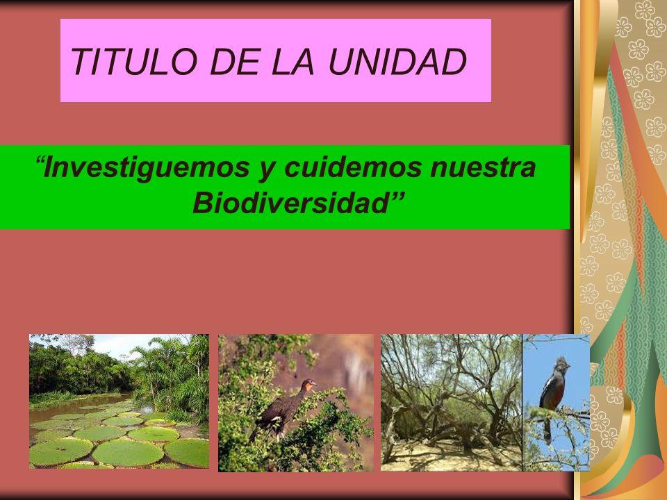 TITULO DE LA UNIDAD Investiguemos y cuidemos nuestra Biodiversidad