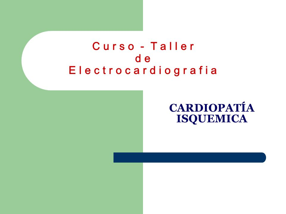 C u r s o - T a l l e r d e E l e c t r o c a r d i o g r a f í a C a r d i o p a t í a I s q u é m i c a Infarto Agudo del Miocardio: Postero - Inferior