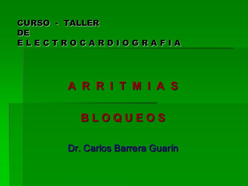 CURSO - TALLER DE E L E C T R O C A R D I O G R A F I A A R R I T M I A S B L O Q U E O S Dr. Carlos Barrera Guarín