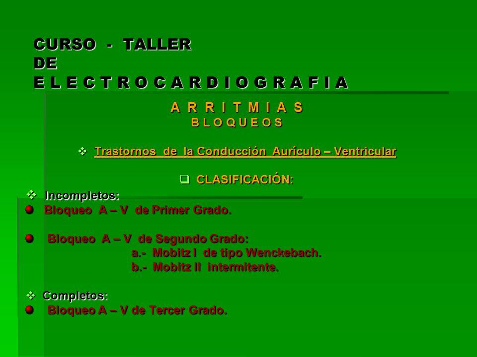 CURSO - TALLER DE E L E C T R O C A R D I O G R A F I A A R R I T M I A S B L O Q U E O S Trastornos de la Conducción Aurículo – Ventricular Trastorno