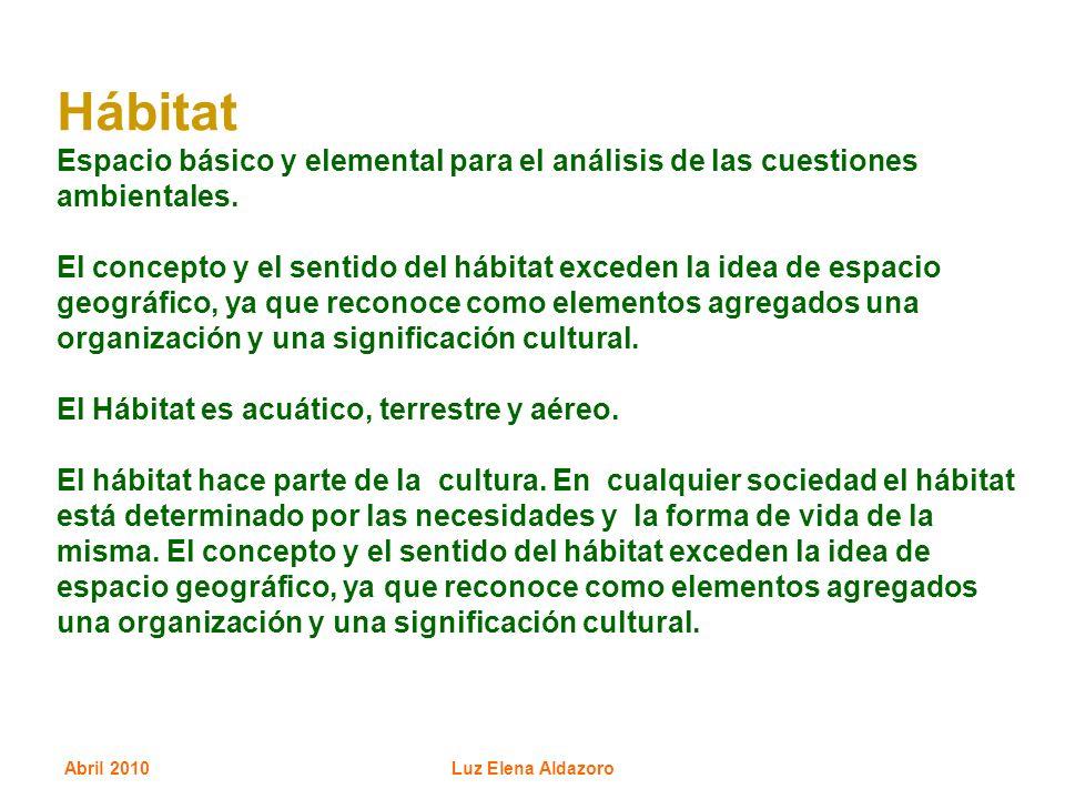 Abril 2010Luz Elena Aldazoro Hábitat Espacio básico y elemental para el análisis de las cuestiones ambientales. El concepto y el sentido del hábitat e