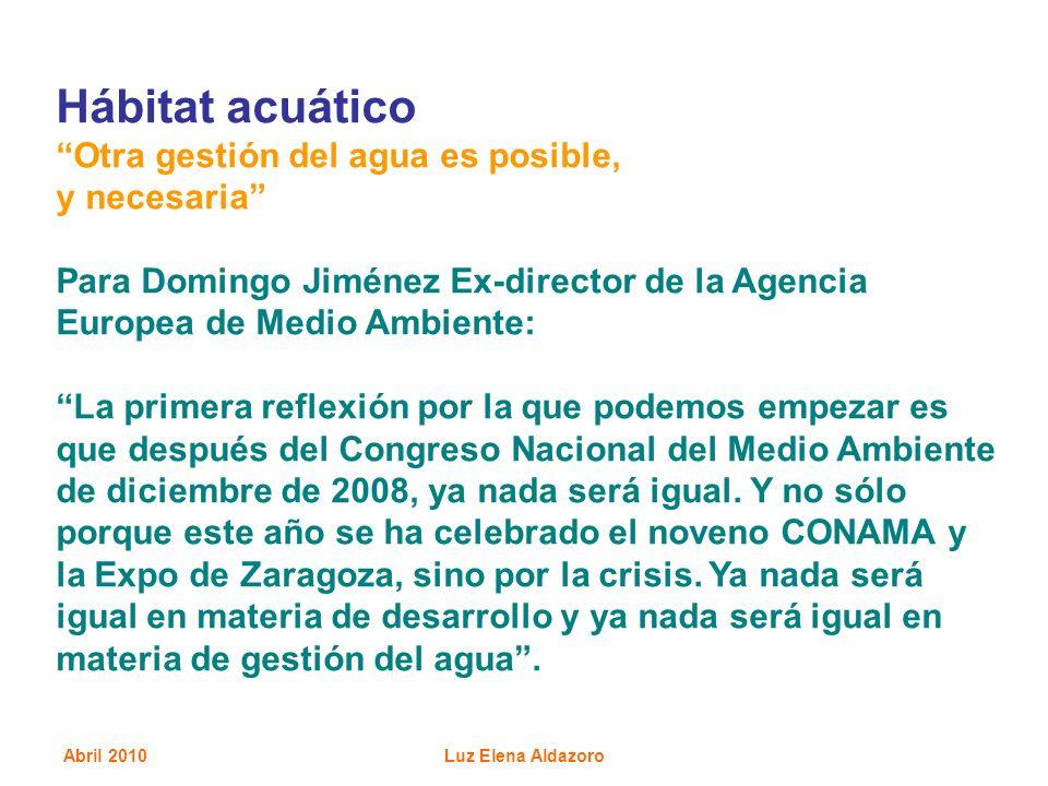 Abril 2010Luz Elena Aldazoro Hábitat acuático Otra gestión del agua es posible, y necesaria Para Domingo Jiménez Ex-director de la Agencia Europea de