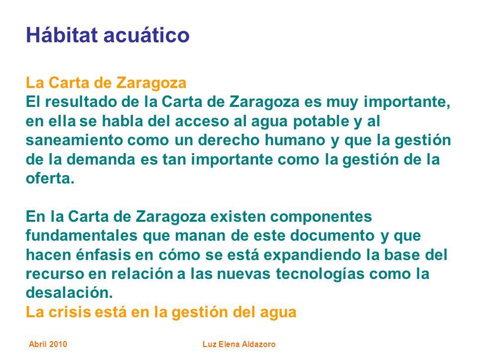 Abril 2010Luz Elena Aldazoro Hábitat acuático La Carta de Zaragoza El resultado de la Carta de Zaragoza es muy importante, en ella se habla del acceso