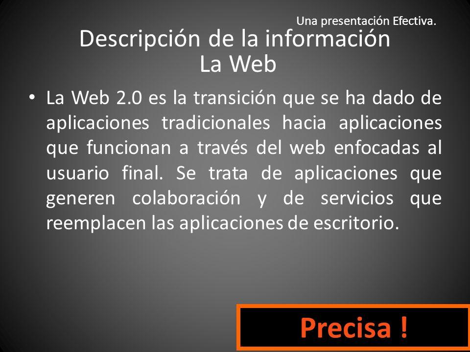 Descripción de la información La Web La Web 2.0 es la representación de la evolución de las aplicaciones tradicionales hacia aplicaciones web enfocadas al usuario final.
