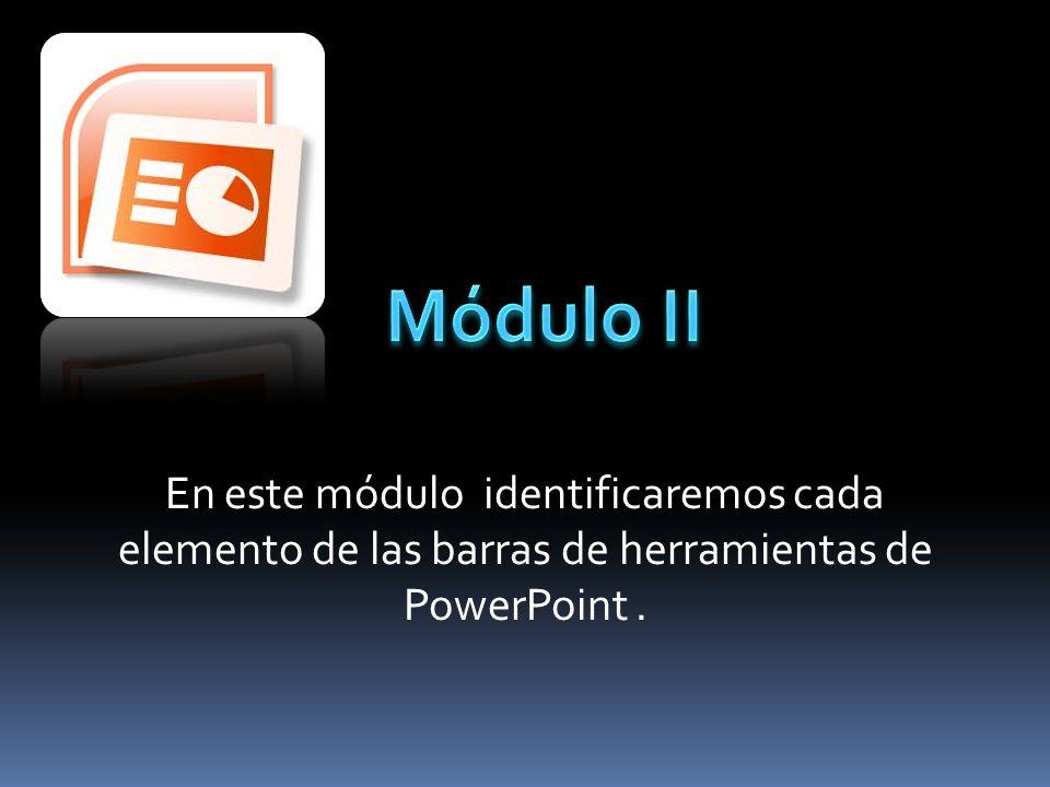 En este módulo identificaremos cada elemento de las barras de herramientas de PowerPoint.