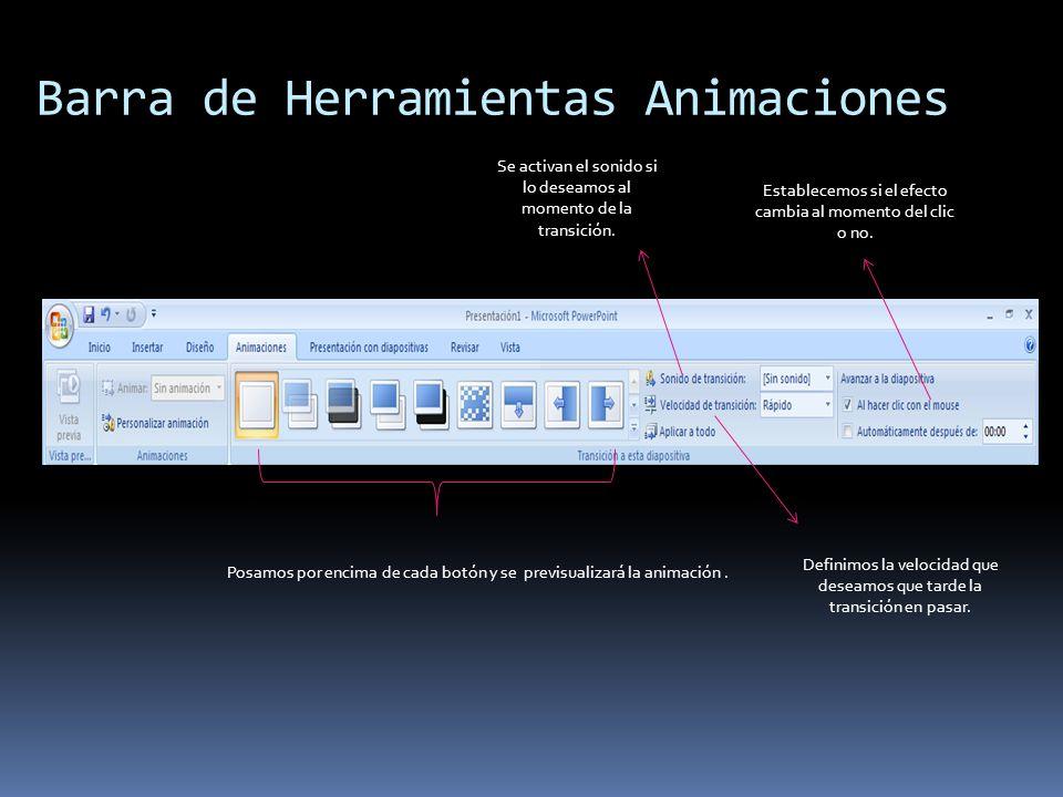 Barra de Herramientas Animaciones Posamos por encima de cada botón y se previsualizará la animación. Se activan el sonido si lo deseamos al momento de