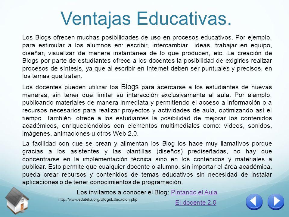 Ventajas Educativas. Los Blogs ofrecen muchas posibilidades de uso en procesos educativos.