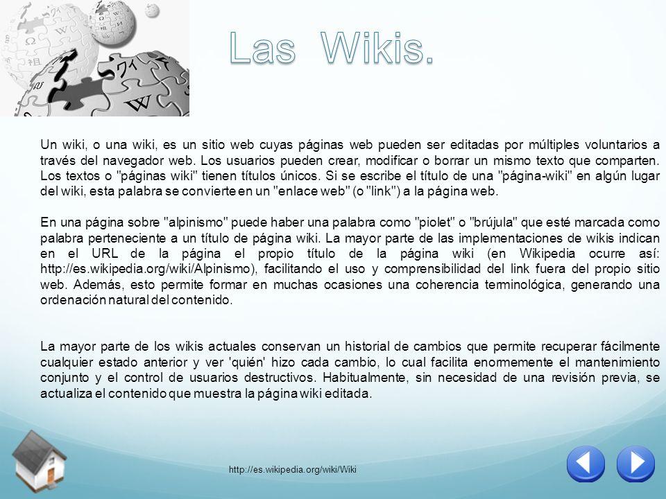 Un wiki, o una wiki, es un sitio web cuyas páginas web pueden ser editadas por múltiples voluntarios a través del navegador web.