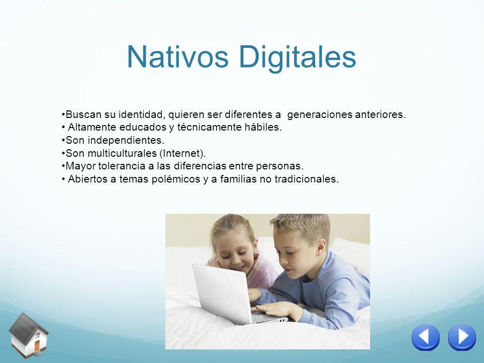 Nativos Digitales Buscan su identidad, quieren ser diferentes a generaciones anteriores. Altamente educados y técnicamente hábiles. Son independientes
