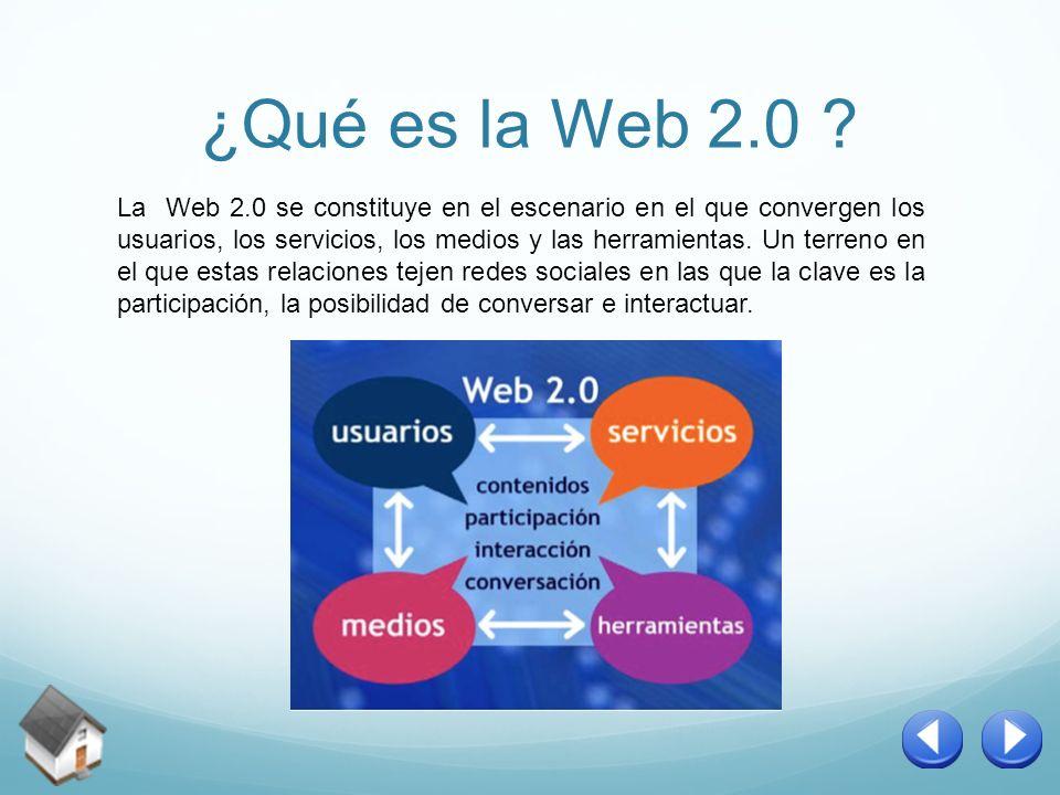 ¿Qué es la Web 2.0 ? La Web 2.0 se constituye en el escenario en el que convergen los usuarios, los servicios, los medios y las herramientas. Un terre