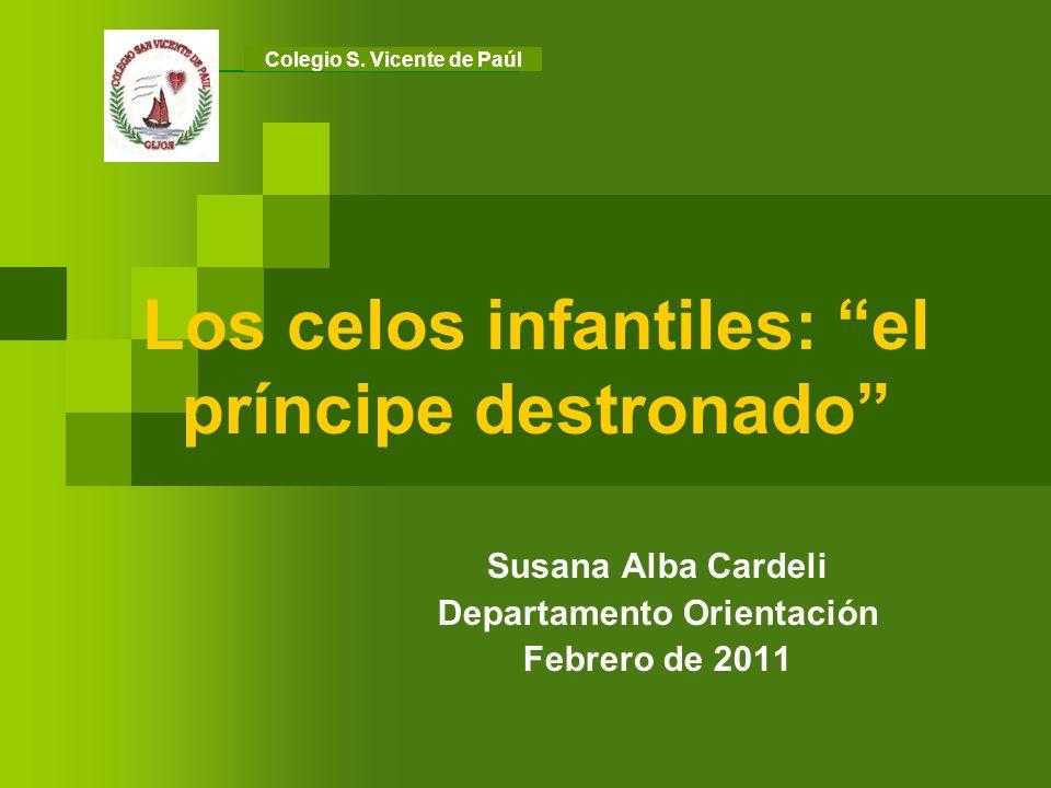 Los celos infantiles: el príncipe destronado Susana Alba Cardeli Departamento Orientación Febrero de 2011 Colegio S. Vicente de Paúl
