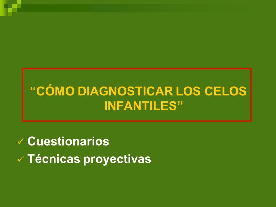 CÓMO DIAGNOSTICAR LOS CELOS INFANTILES Cuestionarios Técnicas proyectivas