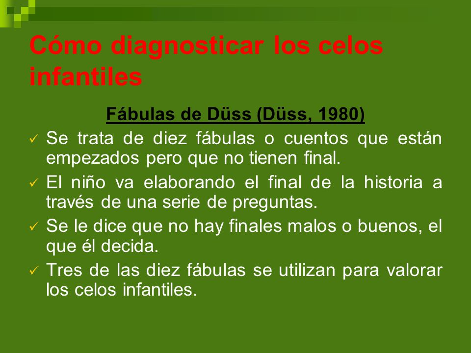 Cómo diagnosticar los celos infantiles Fábulas de Düss (Düss, 1980) Se trata de diez fábulas o cuentos que están empezados pero que no tienen final. E