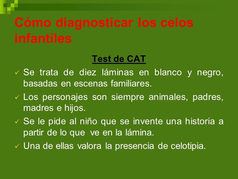 Cómo diagnosticar los celos infantiles Test de CAT Se trata de diez láminas en blanco y negro, basadas en escenas familiares. Los personajes son siemp