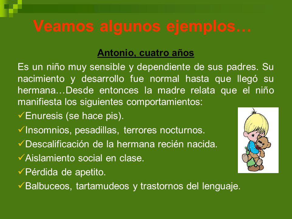 Veamos algunos ejemplos… Antonio, cuatro años Es un niño muy sensible y dependiente de sus padres. Su nacimiento y desarrollo fue normal hasta que lle