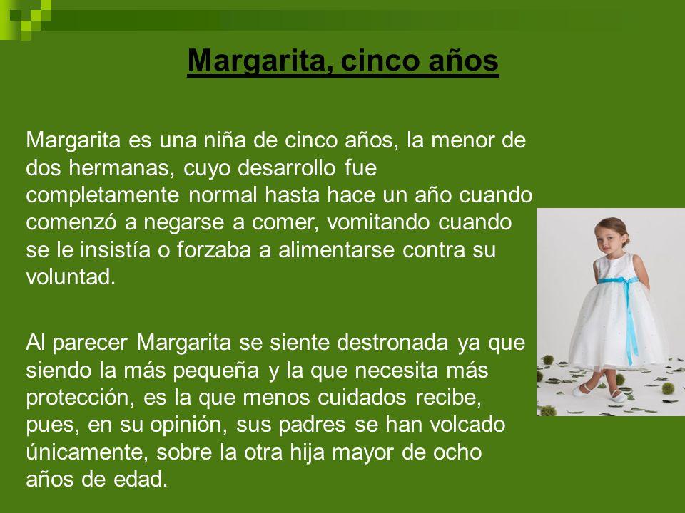 Margarita, cinco años Margarita es una niña de cinco años, la menor de dos hermanas, cuyo desarrollo fue completamente normal hasta hace un año cuando