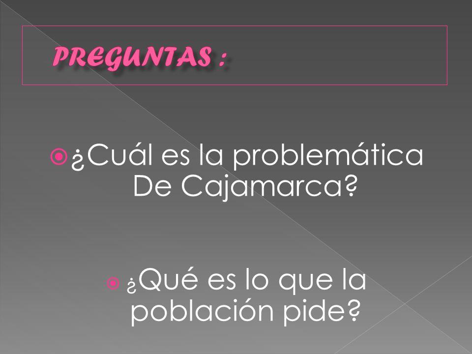 Problemática de Cajamarca.Lo que la gente dice: ¿Cuáles son los problemas que causa.