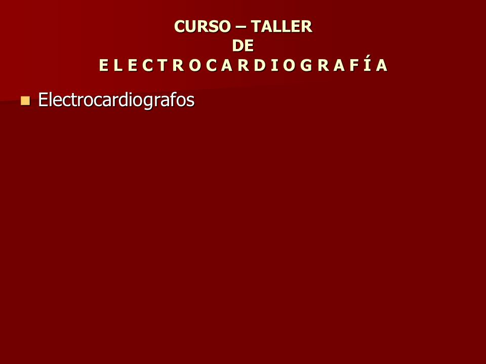 CURSO – TALLER DE E L E C T R O C A R D I O G R A F Í A Electrocardiografos