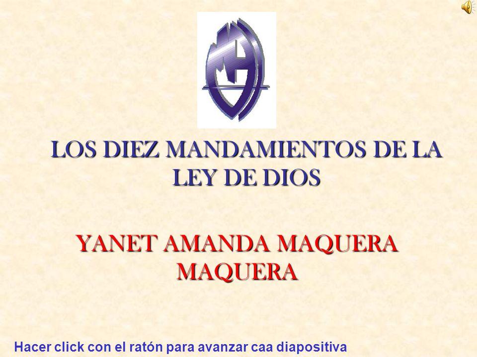 LOS DIEZ MANDAMIENTOS DE LA LEY DE DIOS Hacer click con el ratón para avanzar caa diapositiva YANET AMANDA MAQUERA MAQUERA