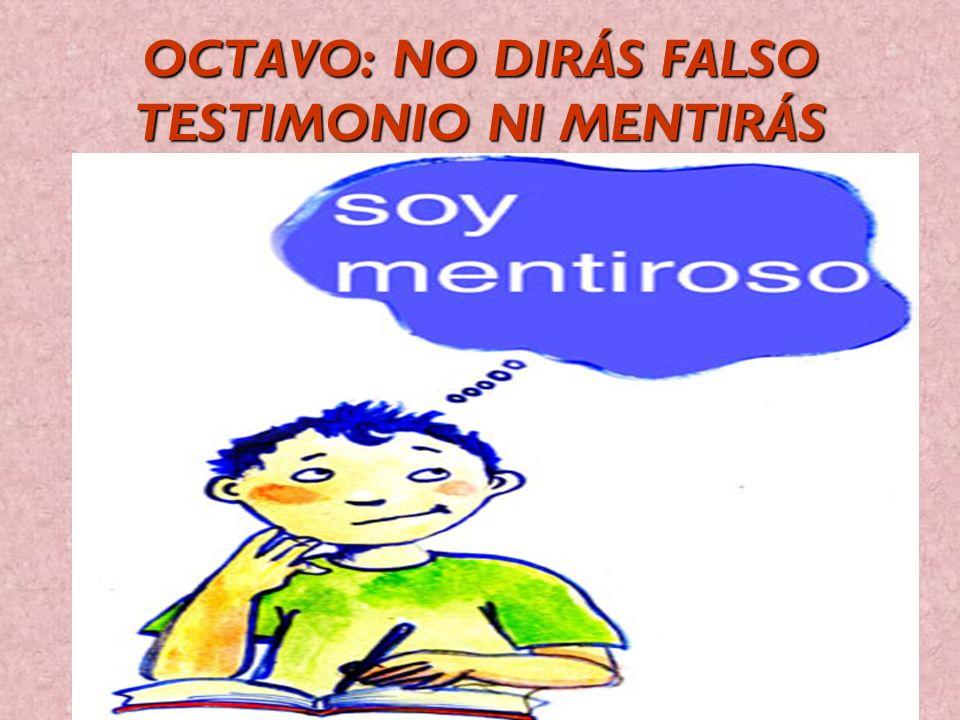 OCTAVO: NO DIRÁS FALSO TESTIMONIO NI MENTIRÁS