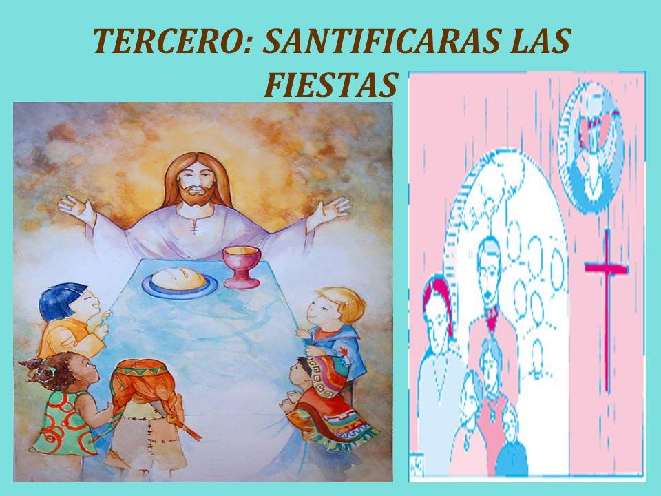 TERCERO: SANTIFICARAS LAS FIESTAS