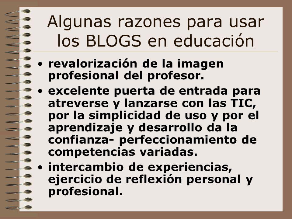 Algunas razones para usar los BLOGS en educación revalorización de la imagen profesional del profesor. excelente puerta de entrada para atreverse y la