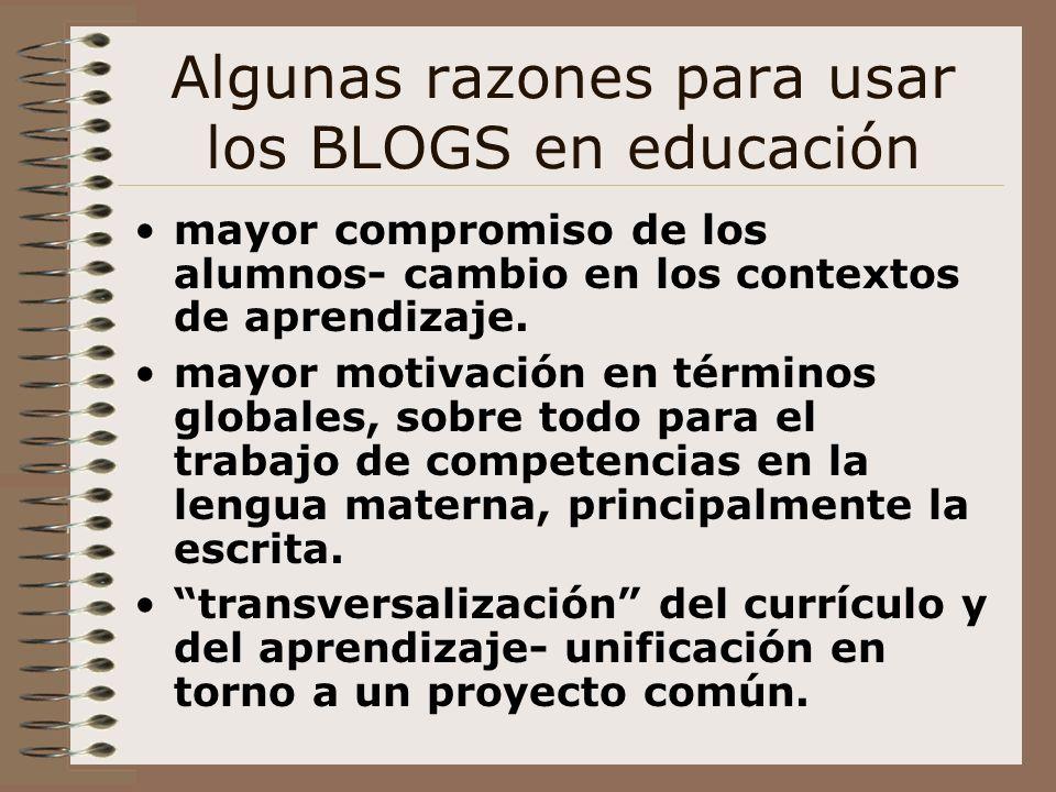 Algunas razones para usar los BLOGS en educación mayor compromiso de los alumnos- cambio en los contextos de aprendizaje. mayor motivación en términos