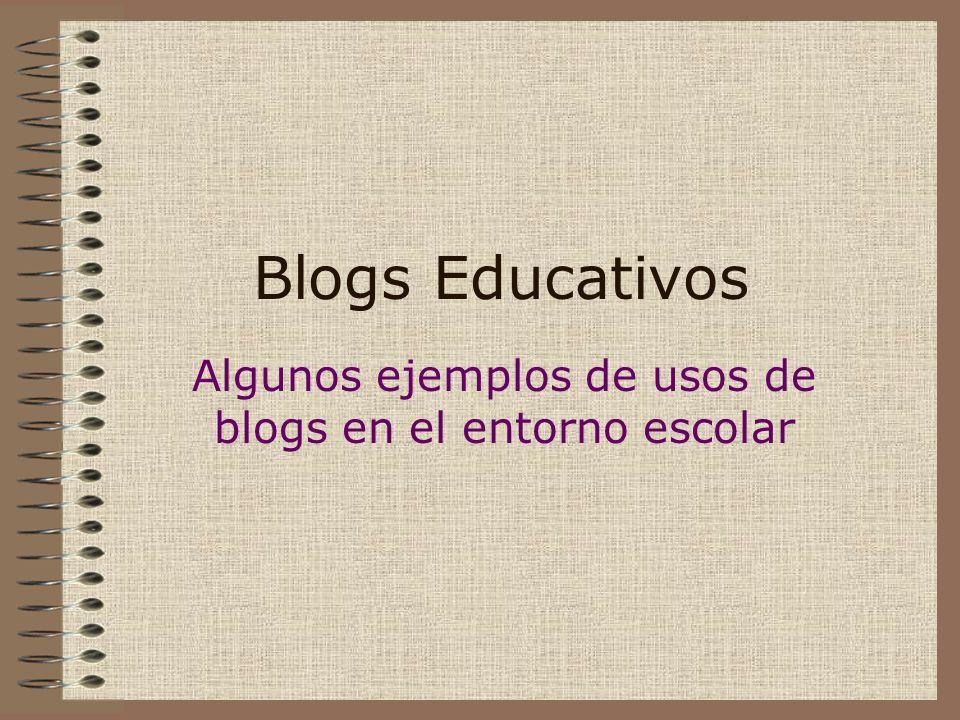 Blogs Educativos Algunos ejemplos de usos de blogs en el entorno escolar