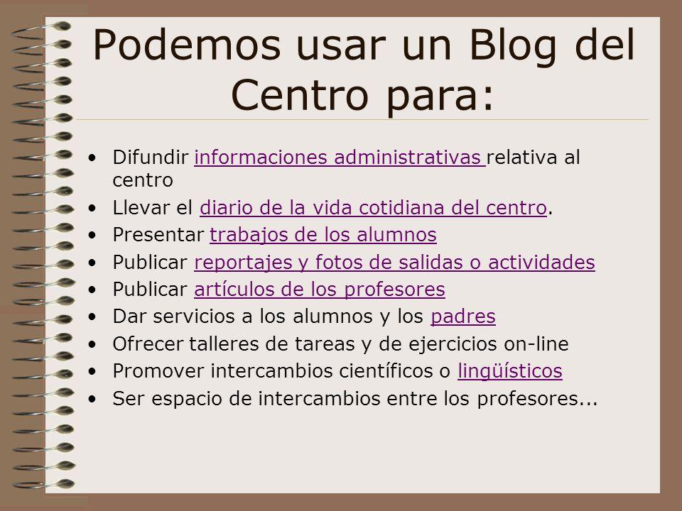 Podemos usar un Blog del Centro para: Difundir informaciones administrativas relativa al centroinformaciones administrativas Llevar el diario de la vi