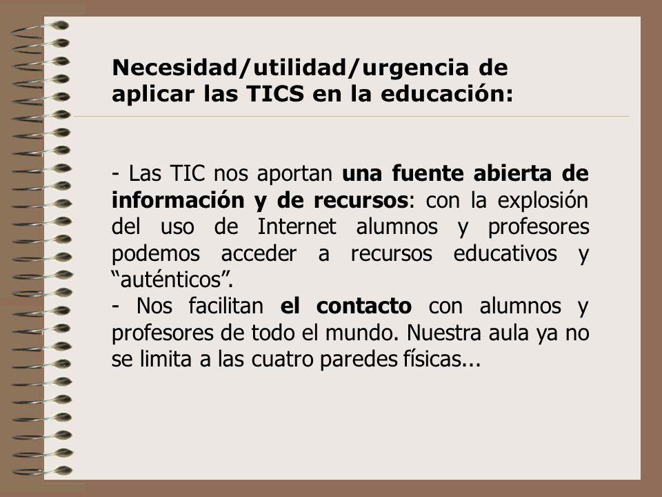 Necesidad/utilidad/urgencia de aplicar las TICS en la educación: - Las TIC nos aportan una fuente abierta de información y de recursos: con la explosi