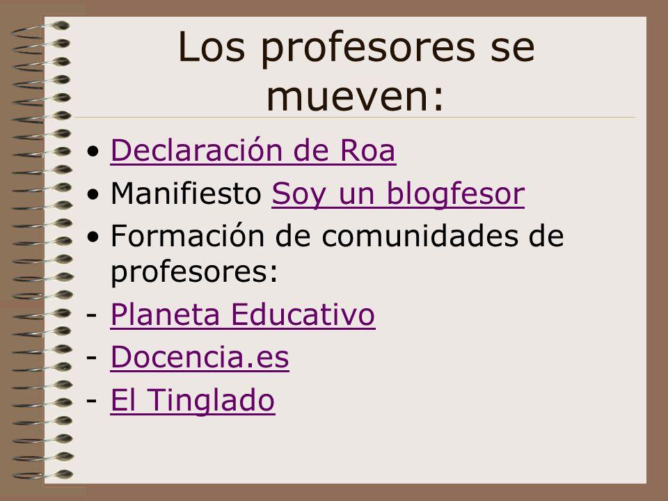 Los profesores se mueven: Declaración de Roa Manifiesto Soy un blogfesorSoy un blogfesor Formación de comunidades de profesores: -Planeta EducativoPla