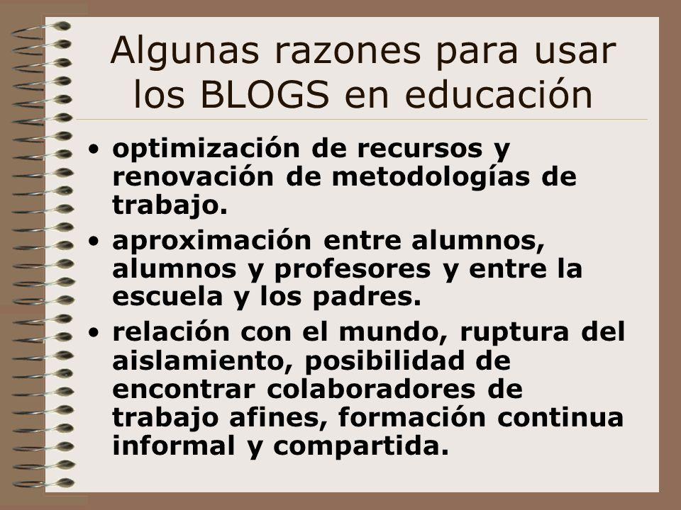 Algunas razones para usar los BLOGS en educación optimización de recursos y renovación de metodologías de trabajo. aproximación entre alumnos, alumnos