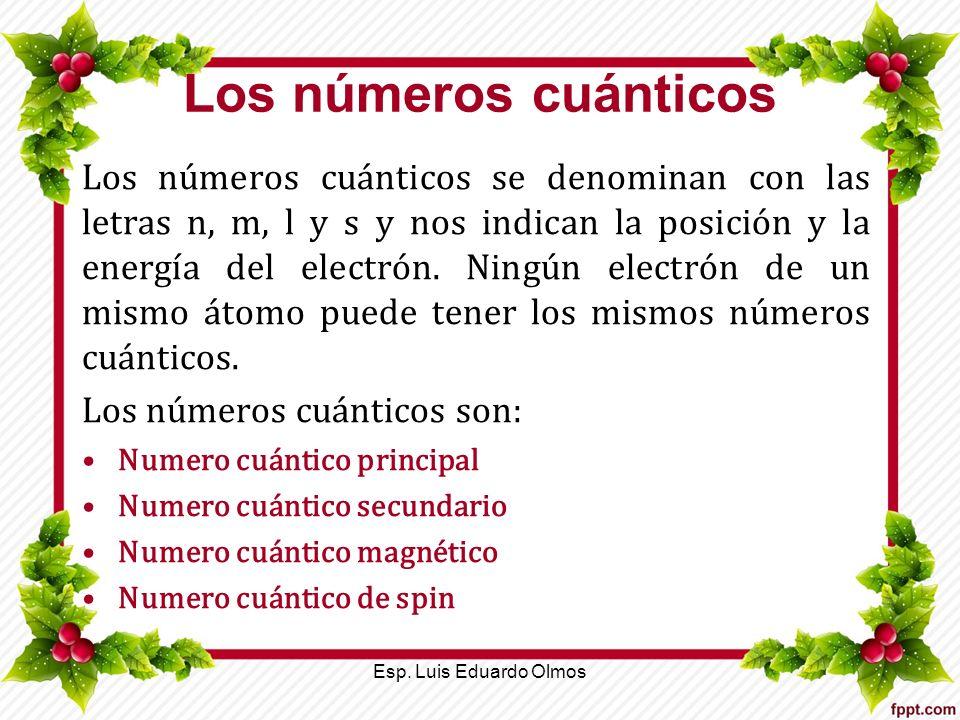Numero cuántico principal Se representa con la letra n, indica el nivel de energía donde se encuentra el electrón, asume valores enteros positivos, del 1 al 7.