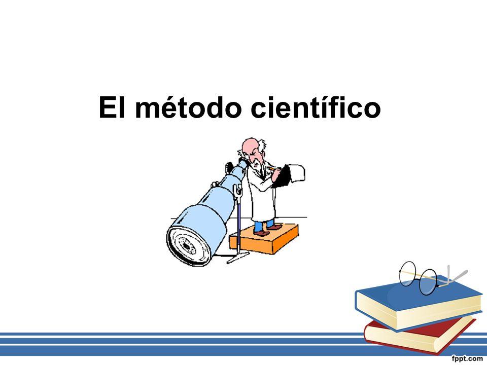 Experimentación Una vez formulada la hipótesis, el científico debe comprobar si es cierta.