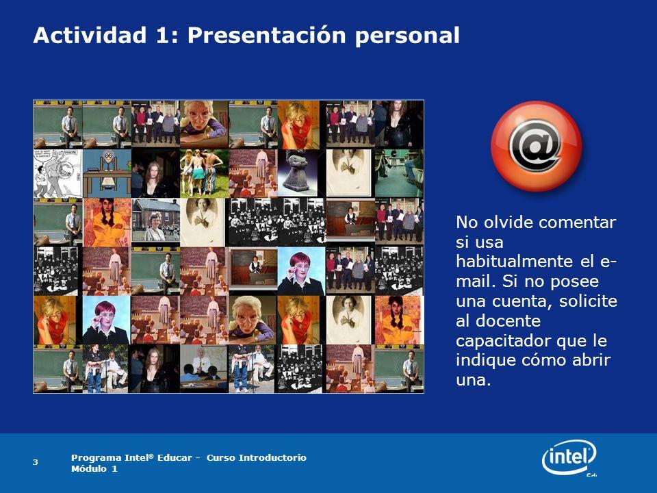 Programa Intel ® Educar - Curso Introductorio Módulo 1 3 Actividad 1: Presentación personal No olvide comentar si usa habitualmente el e- mail. Si no