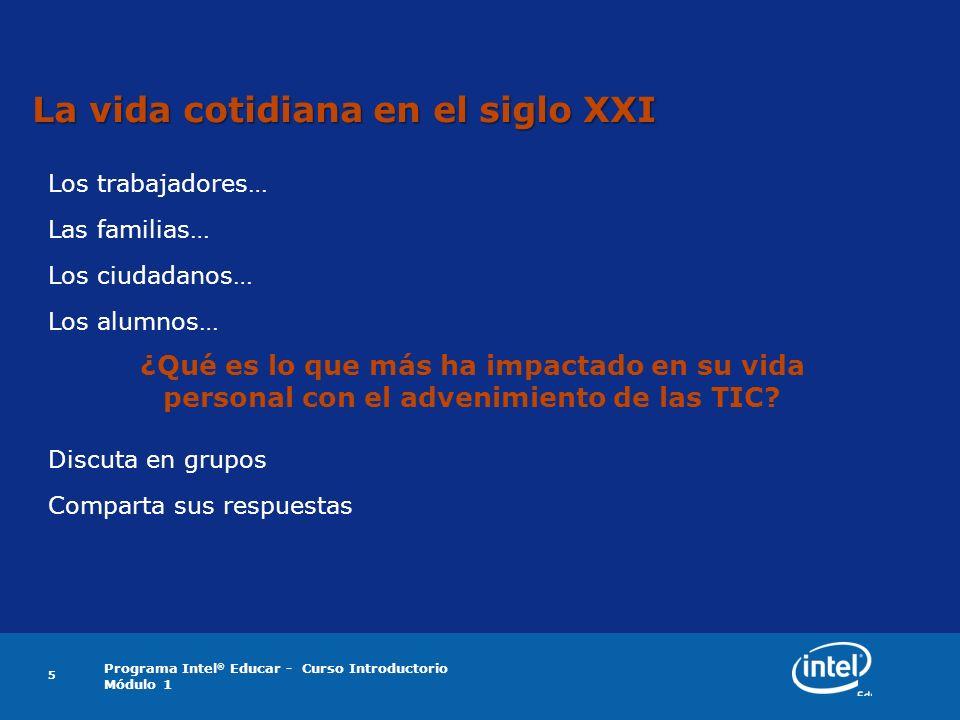 Programa Intel ® Educar - Curso Introductorio Módulo 1 5 La vida cotidiana en el siglo XXI Los trabajadores… Las familias… Los ciudadanos… Los alumnos