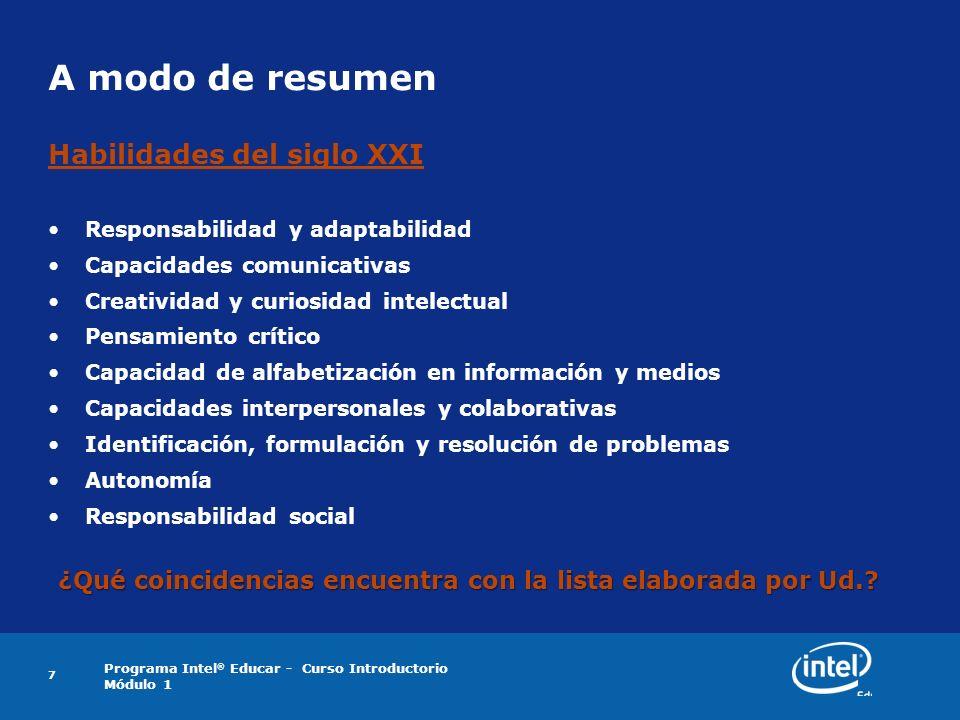 Programa Intel ® Educar - Curso Introductorio Módulo 1 7 A modo de resumen Habilidades del siglo XXI Responsabilidad y adaptabilidad Capacidades comun