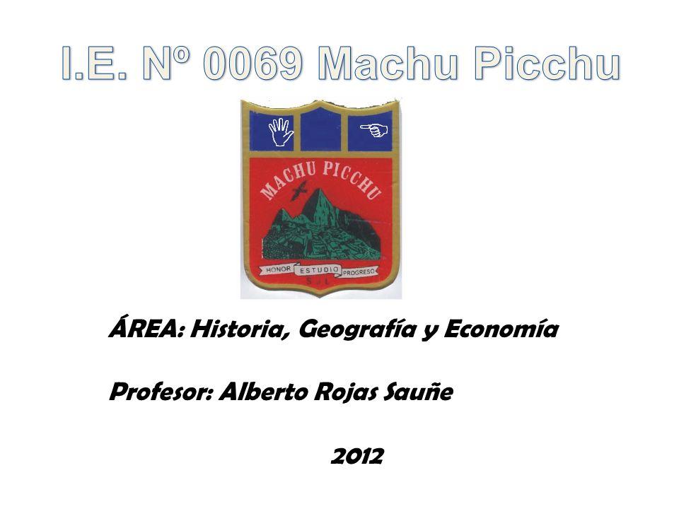 ÁREA: Historia, Geografía y Economía Profesor: Alberto Rojas Sauñe 2012