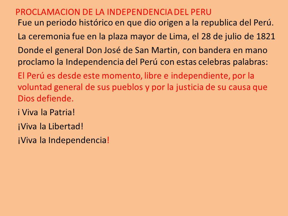 PROCLAMACION DE LA INDEPENDENCIA DEL PERU Fue un periodo histórico en que dio origen a la republica del Perú. La ceremonia fue en la plaza mayor de Li
