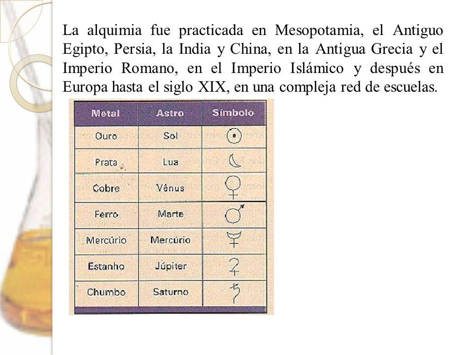 La alquimia fue practicada en Mesopotamia, el Antiguo Egipto, Persia, la India y China, en la Antigua Grecia y el Imperio Romano, en el Imperio Islámi