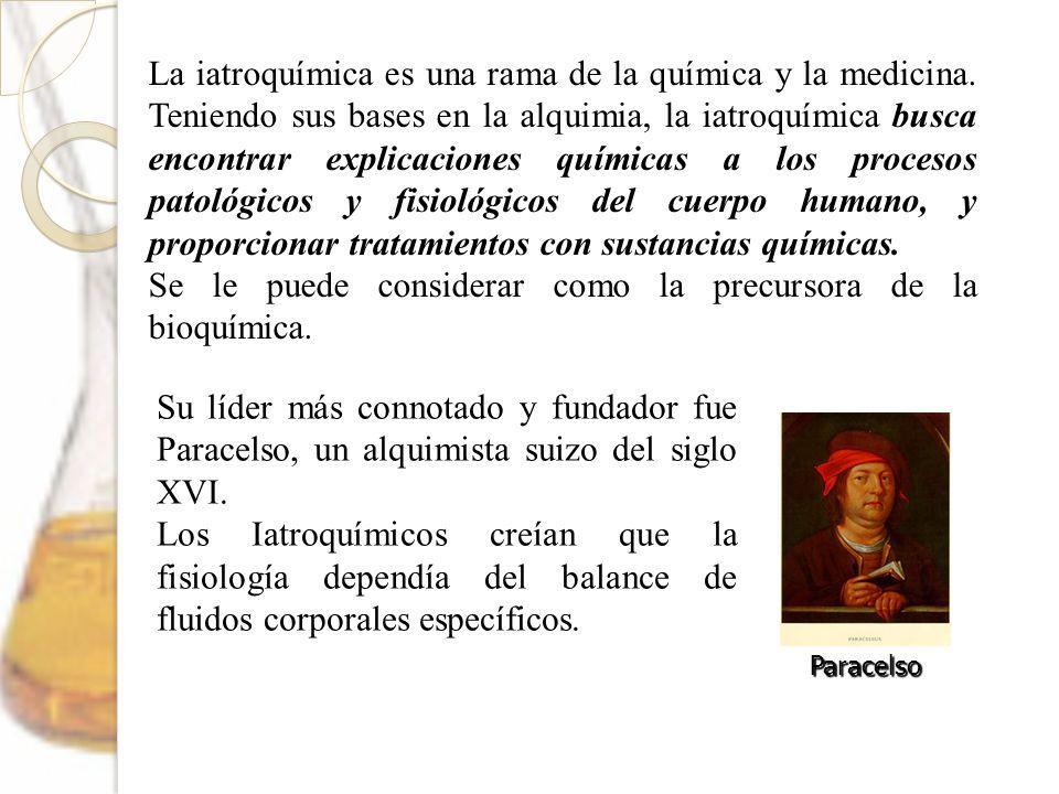 Paracelso La iatroquímica es una rama de la química y la medicina. Teniendo sus bases en la alquimia, la iatroquímica busca encontrar explicaciones qu