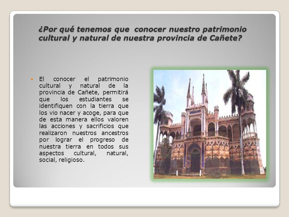 ¿Por qué tenemos que conocer nuestro patrimonio cultural y natural de nuestra provincia de Cañete? El conocer el patrimonio cultural y natural de la p