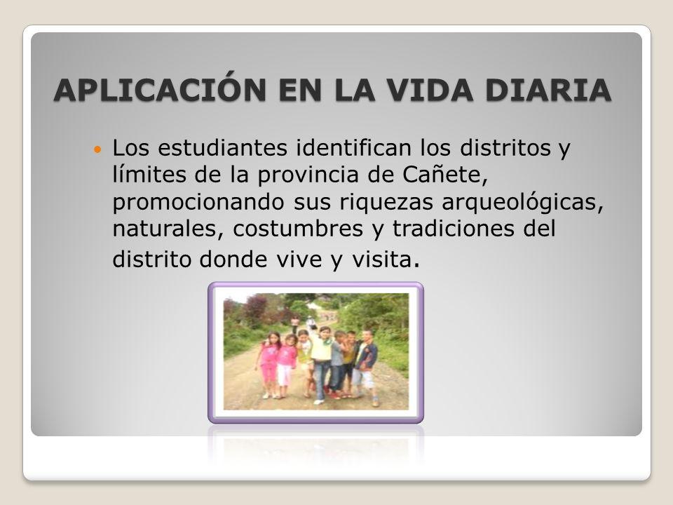 APLICACIÓN EN LA VIDA DIARIA Los estudiantes identifican los distritos y límites de la provincia de Cañete, promocionando sus riquezas arqueológicas,