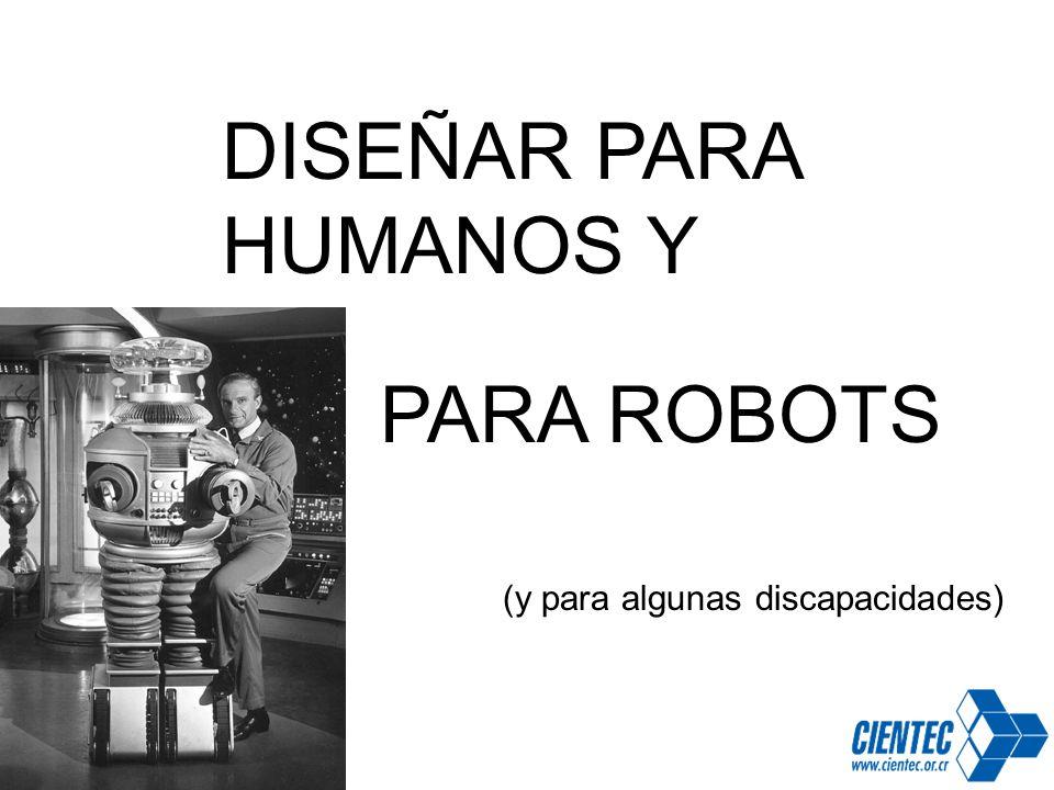 DISEÑAR PARA HUMANOS Y PARA ROBOTS (y para algunas discapacidades)