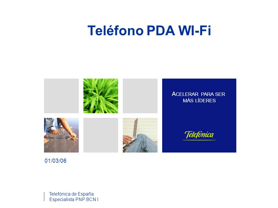 A CELERAR PARA SER MÁS LÍDERES Teléfono PDA WI-Fi 01/03/06 Telefónica de España Especialista PNP BCN I