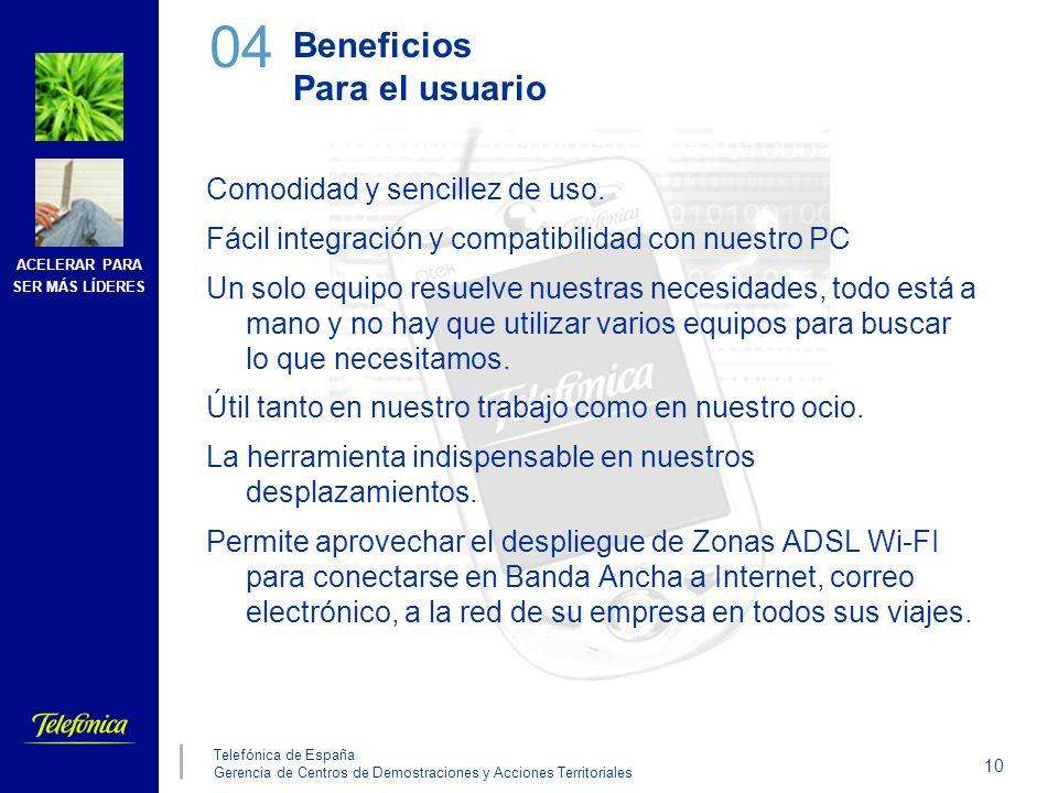 ACELERAR PARA SER MÁS LÍDERES 10 Telefónica de España Gerencia de Centros de Demostraciones y Acciones Territoriales Beneficios Para el usuario Comodi