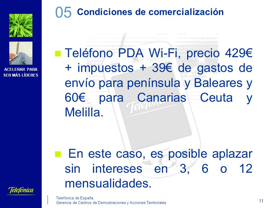 ACELERAR PARA SER MÁS LÍDERES 11 Telefónica de España Gerencia de Centros de Demostraciones y Acciones Territoriales Condiciones de comercialización T