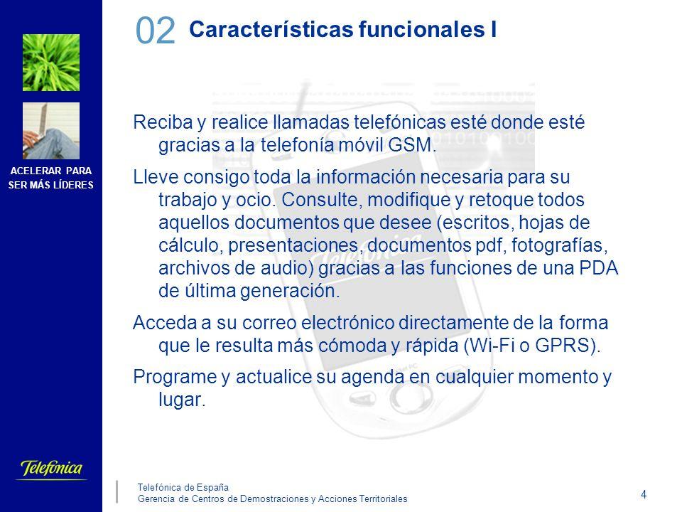 ACELERAR PARA SER MÁS LÍDERES 5 Telefónica de España Gerencia de Centros de Demostraciones y Acciones Territoriales Características funcionales II Intercambie información con sus ordenadores gracias a las múltiples posibilidades de sincronización que ofrece su equipo (Cuna de sincronización, Bluetooth, IrDa).